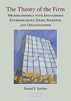 The theory of the firm : microeconomics with endogenous entrepreneurs, firms, markets, and organizations