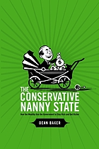 The conservative nanny state : how the wealthy use the government to stay rich and get richer