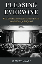 Pleasing everyone : mass entertainment in Renaissance London and golden-age Hollywood