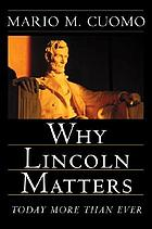 Why Lincoln matters : today more than ever