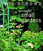 Successful small gardens : new designs for time-conscious gardeners