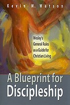 A blueprint for discipleship : Wesley's general rules as a guide for Christian living