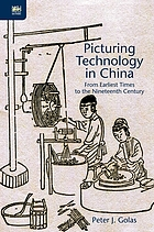 Picturing technology in China : from earliest times to the nineteenth century