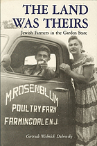 The land was theirs : Jewish farmers in the Garden State