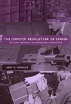 The computer revolution in Canada : building national technological competence