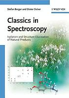 Classics in spectroscopy : isolation and structure elucidation of natural products