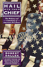 Hail to the chief : the making and unmaking of American presidents