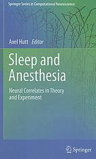 Sleep and anesthesia : neural correlates in theory and experiment