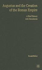 Augustus and the creation of the Roman empire : a brief history with documents