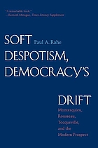 Soft despotism, democracy's drift : Montesquieu, Rousseau, Tocqueville, and the modern prospect