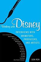 Working with Disney : interviews with animators, producers, and artists