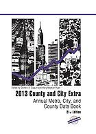 County and city extra, 2013 : annual metro, city, and county data book