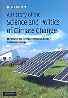 A history of the science and politics of climate change : the role of the Intergovernmental Panel on Climate Change