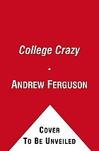 Crazy U : one dad's crash course in getting his kid into college