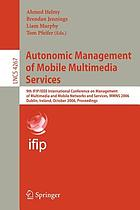 Autonomic management of mobile multimedia services : 9th IFIP/IEEE International Conference on Management of Multimedia and Mobile Networks and Services, MMNS 2006, Dublin, Ireland, October 25-27, 2006 : proceedings