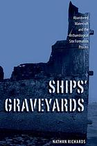 Ships' graveyards : abandoned watercraft and the archaeological site formation process