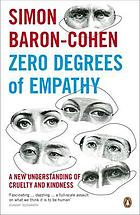 Zero degrees of empathy : a new theory of human cruelty and kindness