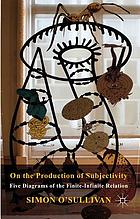 On the production of subjectivity : five diagrams of the finite-infinite relation
