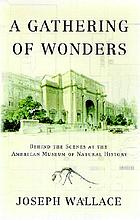A gathering of wonders : behind the scenes at the American Museum of Natural History
