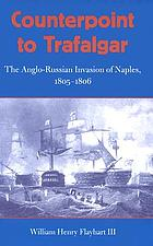 Counterpoint to Trafalgar : the Anglo-Russian invasion of Naples, 1805-1806