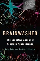 Brainwashed : the seductive appeal of mindless neuroscience