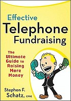 Effective telephone fundraising : the ultimate guide to raising more money
