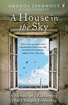 A house in the sky : a memoir of a kidnapping that changed everything