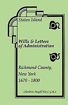 Staten Island wills and letters of administration, Richmond County, New York, 1670-1800 : as found in the Surrogates Court, New York County, New York and abstracted by the New York Historical Society, 1892-1908 and Staten Island references found in the New Jersey colonial documents