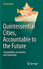Quintessential cities, accountable to the future : sustainability, innovation and citizenship