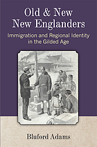 Old and new New Englanders : immigration & regional identity in the Gilded Age