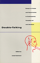 Double talking : essays on verbal and visual ironies in Canadian contemporary art and literature