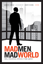 Mad men, mad world : sex, politics, style, and the 1960s