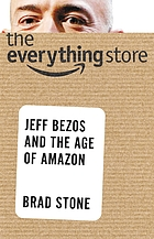 The everything store : Jeff Bezos and the age of Amazon