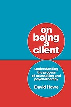 On being a client : understanding the process of counselling and psychotherapy
