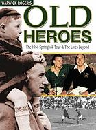 Old heroes : the 1956 Springbok Tour & the lives beyond