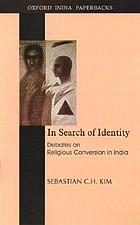 In search of identity : debates on religious conversion in India
