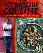 My Basque cuisine : a love affair with Spanish cooking