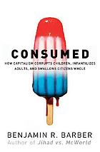 Consumed : the fate of citizens under capitalism triumphant