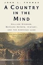 A country in the mind : Wallace Stegner, Bernard De Voto, history, and the American land
