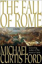 The fall of Rome : a novel of a world lost
