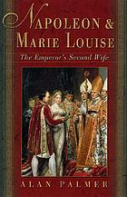 Napoleon & Marie Louise : the Emperor's second wife
