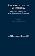 Archaeological chemistry : organic, inorganic, and biochemical analysis : developed from a symposium sponsored by the Division of History of Chemistry, the Division of Chemical Education, Inc., the Division of Analytical Chemistry, and the ACS Committees on Education and on Science at the 209th Meeting of the American Chemical Society, Anaheim, California, April 2-6, 1995
