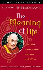 The meaning of life : Buddhist perspectives on cause and effect