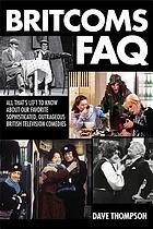 Britcoms FAQ : all that's left to know about our favorite sophisticated, outrageous British television comedies