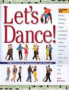 Let's dance! : learn to swing, jitterbug, rumba, tango, line dance, lambada, cha-cha, waltz, two-step, foxtrot and salsa with style, grace and ease