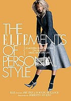 The Ellements of personal style : 25 modern fashion icons on how to dress, shop, and live