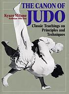 The canon of Judo : classic teachings on principles and techniques