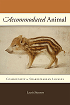 The accommodated animal : cosmopolity in Shakespearean locales