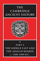 The Cambridge ancient history. Vol. 2. Part 2, History of the Middle East and the Aegean region, c1380-1000 BC