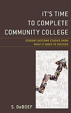 It's time to complete community college : student outcome studies show what it takes to succeed